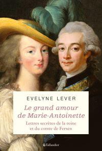 Le grand amour de Marie-Antoinette | Marie-Antoinette (1755-1793) - reine de France. Auteur