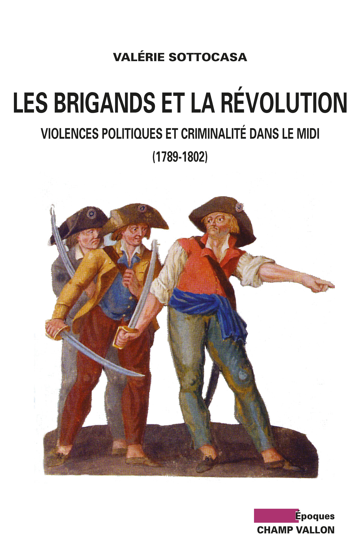 Les Brigands et la Révolution, Violences politiques et criminalité dans le midi (1789-1802)