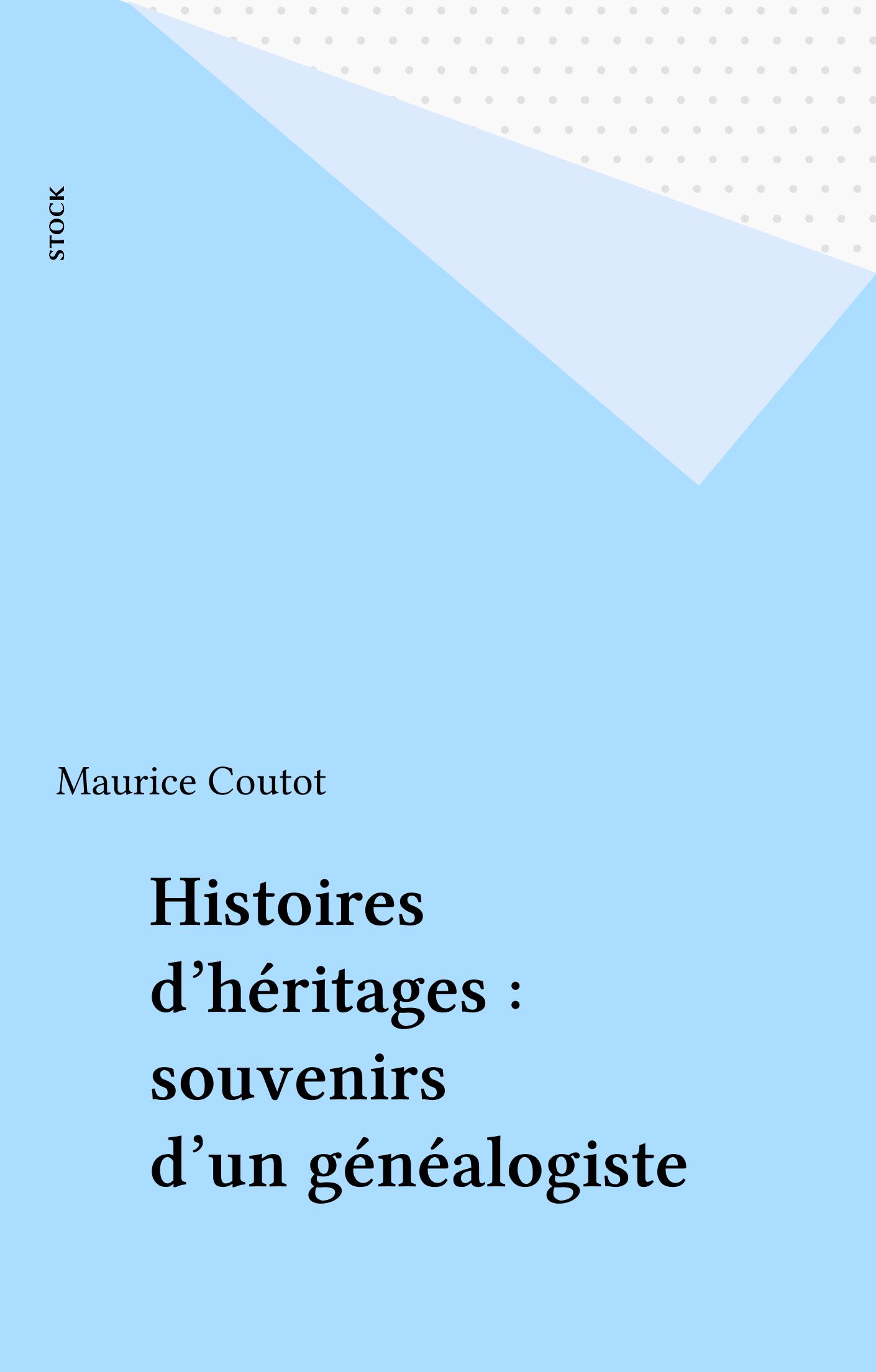 Histoires d'héritages : souvenirs d'un généalogiste