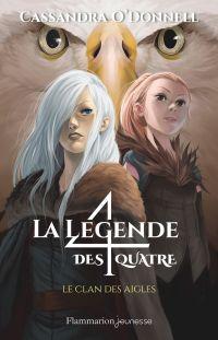 La légende des quatre (Tome 4) - Le clan des aigles | O'Donnell, Cassandra. Auteur