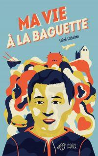 Ma vie à la baguette | Cattelain, Chloé. Auteur