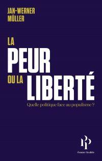 La peur ou la liberté - Quelle politique face au populisme | Müller, Jan-Werner (1970-....). Auteur