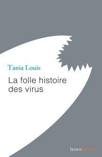 La folle histoire des virus | LOUIS, Tania. Auteur