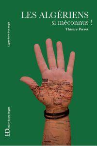 Les Algériens, si méconnus ! | Perret, Thierry. Auteur