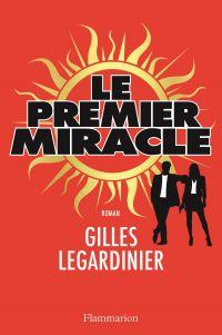 Le premier miracle | Legardinier, Gilles. Auteur