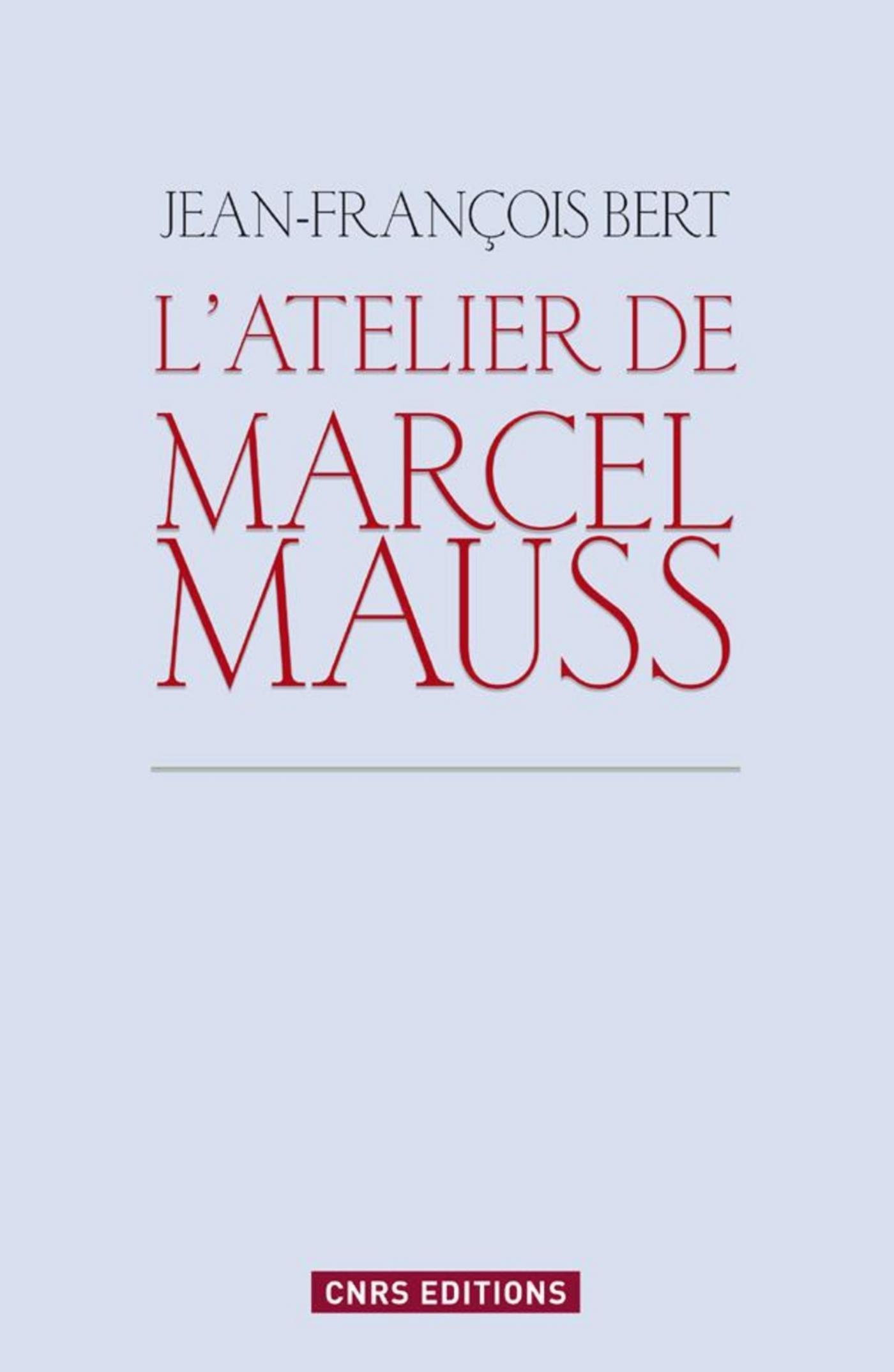 Atelier de Marcel Mauss. Un anthropologue paradoxal
