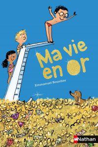 Ma vie en or | Bourdier, Emmanuel. Auteur