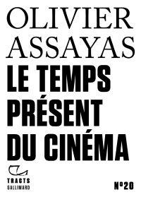 Tracts (N°20) - Le Temps présent du cinéma | Assayas, Olivier (1955-....). Auteur