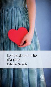 Le Mec de la tombe d'à côté | Mazetti, Katarina. Auteur