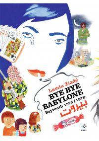 Bye bye Babylone. Beyrouth 1975 / 1979 | Ziadé, Lamia (1968-....). Auteur