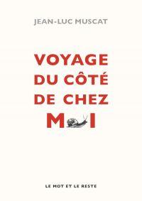 Voyage du côté de chez moi | MUSCAT, Jean-Luc. Auteur