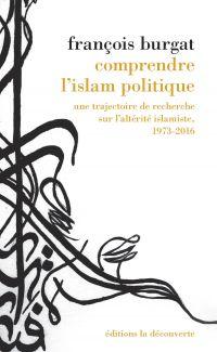 Comprendre l'islam politique   Burgat, François (1948-....). Auteur