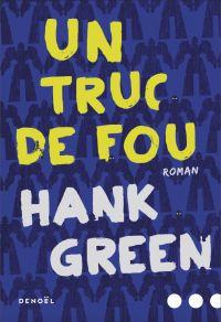 Un truc de fou | Green, Hank. Auteur