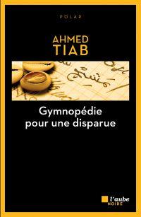 Gymnopédie pour une disparue | Tiab, Ahmed (1965-....). Auteur