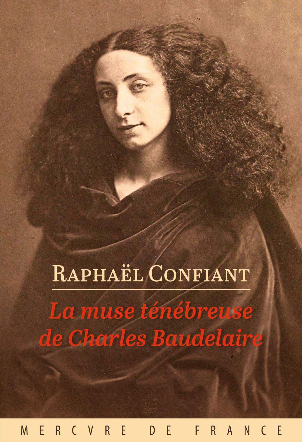 La muse ténébreuse de Charles Baudelaire   Confiant, Raphaël (1951-....). Auteur