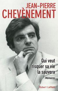 Qui veut risquer sa vie la sauvera | Chevènement, Jean-Pierre (1939-....). Auteur