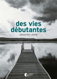 Des vies débutantes | Verne, Sébastien. Auteur