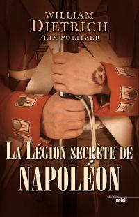 La Légion secrète de Napoléon | DIETRICH, William. Auteur