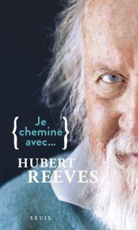 Je chemine avec Hubert Reeves | Reeves, Hubert. Auteur