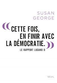 """"""" Cette fois, en finir avec la démocratie. """". Le Rapport Lugano II"""