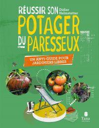 Réussir son Potager du Paresseux - un anti-guide pour jardiniers libres | HELMSTETTER, Didier. Auteur