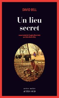 Un Lieu secret   Bell, David (1969-....). Auteur