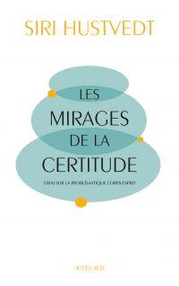 Les mirages de la certitude : essai sur la problématique corps-esprit