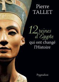 12 Reines d'Egypte qui ont changé l'Histoire