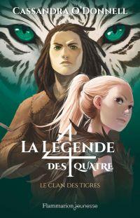 La légende des quatre (Tome 2) - Le clan des tigres | O'Donnell, Cassandra. Auteur