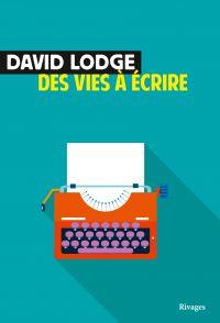 Des vies à écrire | Lodge, David (1935-....). Auteur