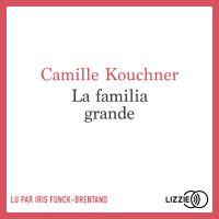 La familia grande | KOUCHNER, Camille. Auteur