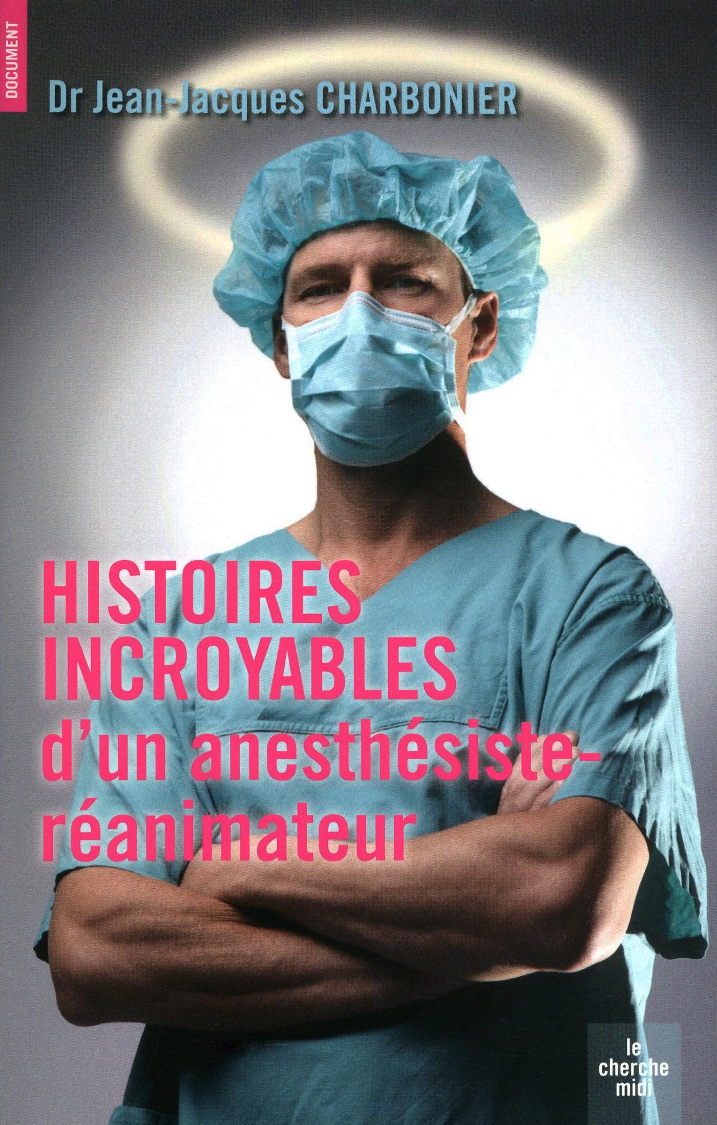 Histoires incroyables d'un anesthésiste-réanimateur | CHARBONIER, Jean-Jacques