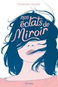Nos éclats de miroir - Dès 12 ans | Hinckel, Florence. Auteur