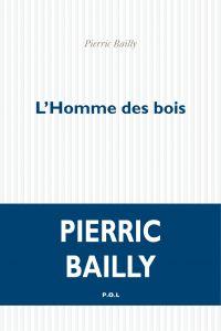 L'Homme des bois | Bailly, Pierric (1982-....). Auteur