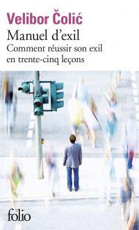 Manuel d'exil. Comment réussir son exil en trente-cinq leçons | Colic, Velibor (1964-....). Auteur