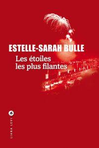 Les Étoiles les plus filantes | Bulle, Estelle-Sarah (1974-....). Auteur