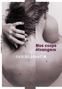Nos corps étrangers | Joaquim, Carine. Auteur