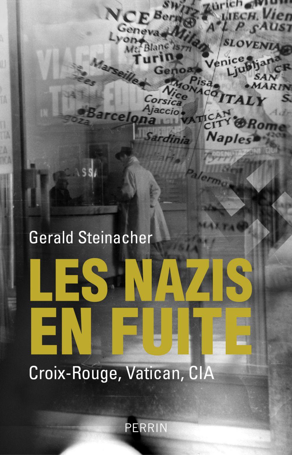 Les nazis en fuite | Steinacher, Gerald (1970-....). Auteur