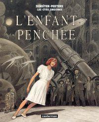 Les Cités obscures - L'enfant penchée | Peeters, Benoît (1956-....). Auteur