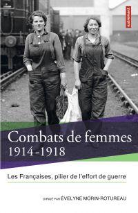 Combats de femmes 1914-1918. Les Françaises, pilier de l'effort de guerre | Morin-Rotureau, Évelyne. Auteur