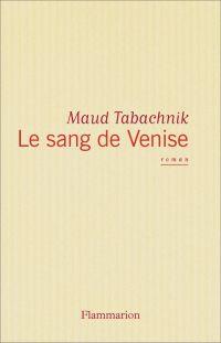 Le Sang de Venise | Tabachnik, Maud. Auteur