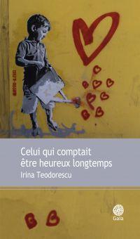 Celui qui comptait être heureux longtemps | Teodorescu, Irina. Auteur