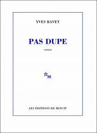 Pas dupe | Ravey, Yves. Auteur