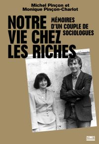 Notre vie chez les riches | PINÇON, Michel. Auteur
