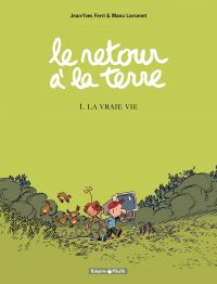 Le Retour à la terre - tome 1 - La vraie vie | Ferri, Jean-Yves