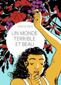 Un monde terrible et beau | Davis, Eleanor (1983-....). Auteur