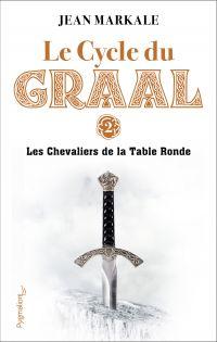 Le cycle du Graal. Volume 2, Les Chevaliers de la Table ronde