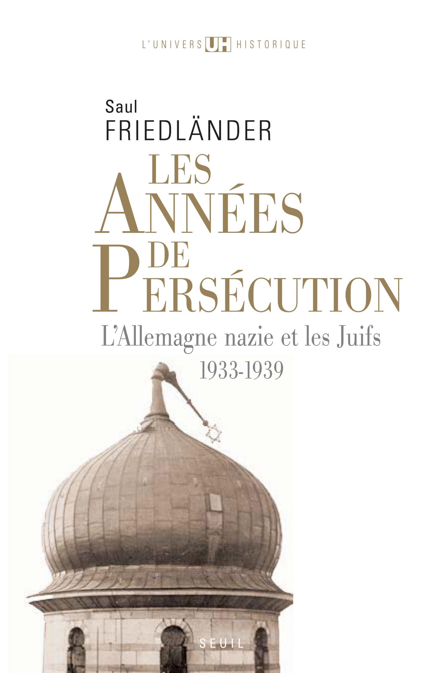 Les Années de persécution . L'Allemagne nazie et les Juifs (1933-1939)