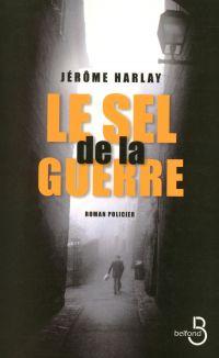 Le Sel de la guerre | HARLAY, Jérôme. Auteur