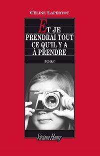 Et je prendrai tout ce qu'il y a à prendre | Lapertot, Céline (1986-....). Auteur